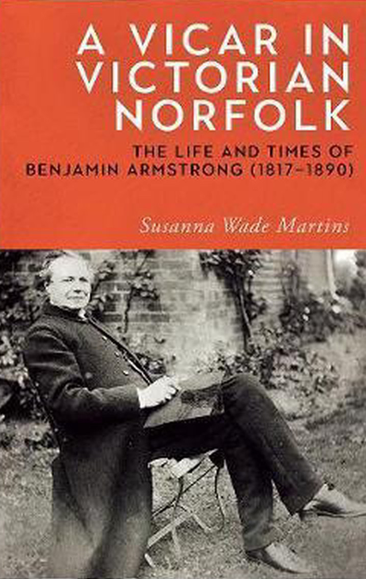 A Vicar in Victorian Norfolk: the Life and Times of Benjamin Armstrong (1817-1890)