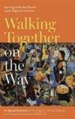 Walking Together on the Way: Learning to be the Church – local, regional, universal