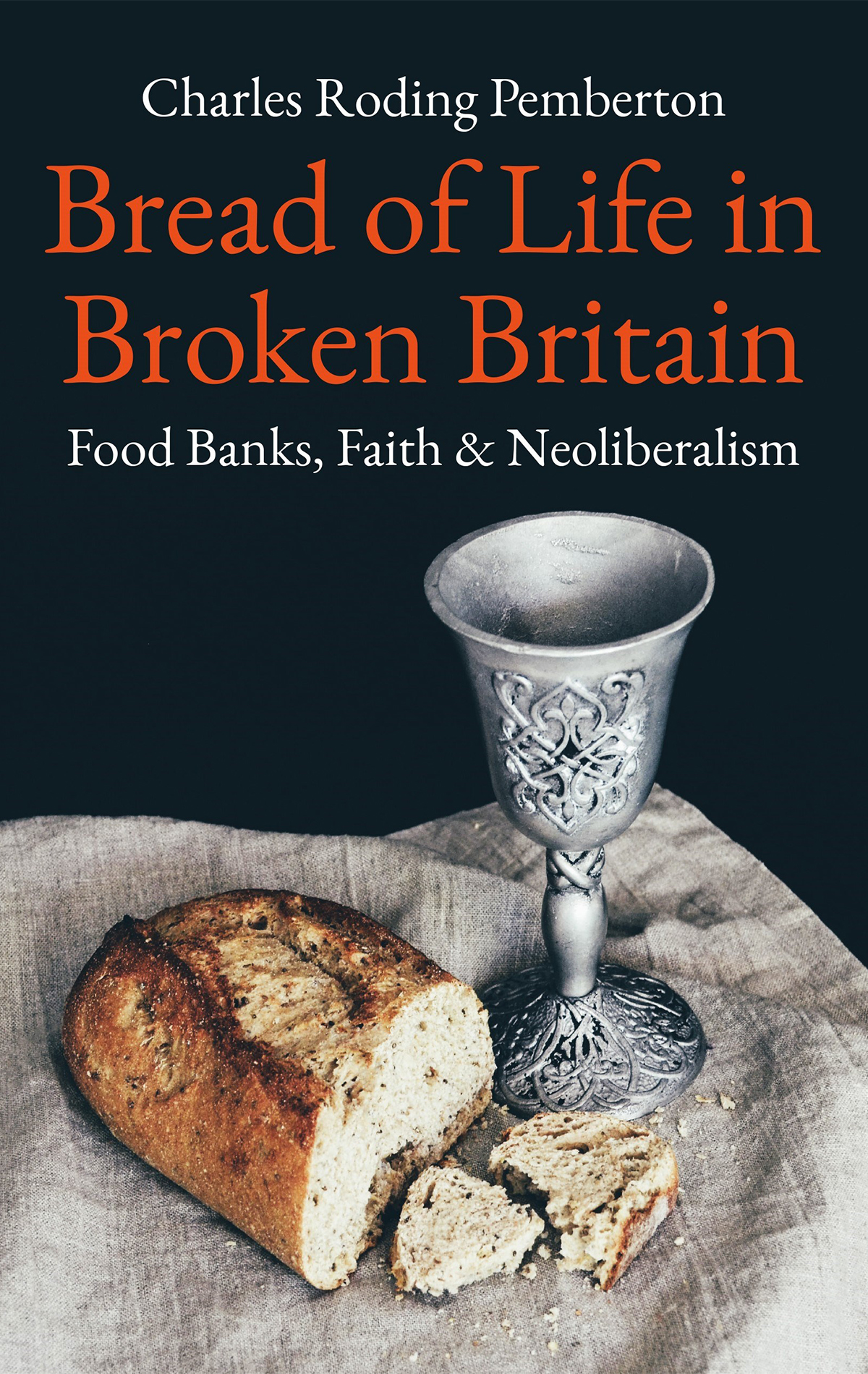 Bread of Life in Broken Britain: Food Banks, Faith and Neoliberalism