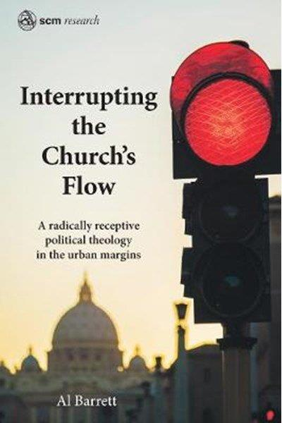 Interrupting the Church's Flow: a radically receptive  political theology in the urban margins
